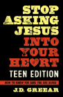 Stop Asking Jesus Into Your Heart: The Teen Edition Cover Image