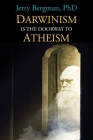 Darwinism Is the Doorway to Atheism: Why Creationists Become Evolutionists Cover Image