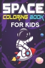 Space Coloring Book for Kids: Amazing Outer Space Coloring Book For Kids Ages 4-8 Cover Image