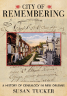 City of Remembering: A History of Genealogy in New Orleans Cover Image
