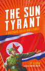The Sun Tyrant: A Nightmare Called North Korea Cover Image
