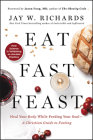 Eat, Fast, Feast: Heal Your Body While Feeding Your Soul—A Christian Guide to Fasting Cover Image