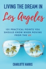 Living The Dream In Los Angeles: 101 Practical Points You Should Know When Moving From The UK Cover Image