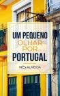 Um pequeno olhar por Portugal: 簡単なポルトガル語の本 Cover Image