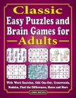 Classic Easy Puzzles and Brain Games for Adults: With Word Searches, Odd One Out, Crosswords, Sudoku, Find the Differences, Mazes and More Cover Image