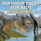 Dinosaur Facts for Kids - Animal Book for Kids Children's Animal Books Cover Image