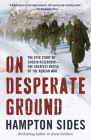 On Desperate Ground: The Epic Story of Chosin Reservoir--the Greatest Battle of the Korean War Cover Image