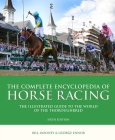 The Complete Encyclopedia of Horse Racing: The Illustrated Guide to the World of the Thoroughbred Cover Image