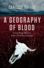 A Geography of Blood: Unearthing Memory from a Prairie Landscape Cover Image