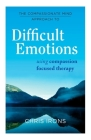 The Compassionate Mind Approach to Difficult Emotions: Using Compassion Focused Therapy Cover Image