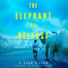 The Elephant of Belfast Lib/E Cover Image