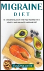 Migraine Diet: 40+ Side dishes, soup and pizza recipes for a healthy and balanced migraine diet Cover Image