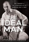 The Ideal Man: The Tragedy of Jim Thompson and the American Way of War Cover Image