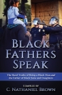 Black Fathers Speak: The Hard Truths of Being a Black Man and the Father of Black Sons and Daughters Cover Image