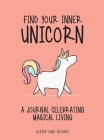 Find Your Inner Unicorn: A Journal Celebrating Magical Living Cover Image