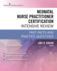 Neonatal Nurse Practitioner Certification Intensive Review: Fast Facts and Practice Questions Cover Image