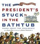 The President's Stuck in the Bathtub: Poems About the Presidents Cover Image