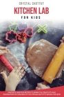 Kitchen Lab for Kids: Fantastic and fun recipes to spark the creativity and imagination of children in the kitchen ( activity book for kids) Cover Image