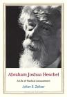 Abraham Joshua Heschel: A Life of Radical Amazement (Jewish Lives) Cover Image