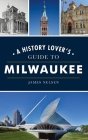History Lover's Guide to Milwaukee Cover Image