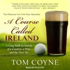 A Course Called Ireland Lib/E: A Long Walk in Search of a Country, a Pint, and the Next Tee Cover Image