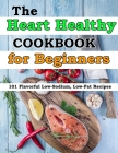 The Heart Healthy Cookbook for Beginners: 101 Flavorful Low-Sodium, Low-Fat Recipes Cover Image