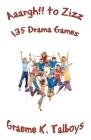 Aaargh!! to Zizz - 135 Drama Games Cover Image