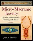 Micro-Macramé Jewelry: Tips and Techniques for Knotting with Beads Cover Image