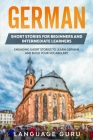 German Short Stories for Beginners and Intermediate Learners: Engaging Short Stories to Learn German and Build Your Vocabulary Cover Image