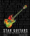 Star Guitars: 101 Guitars That Rocked the World Cover Image
