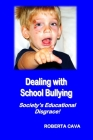 Dealing with School Bullying: Society's Educational Disgrace! Cover Image