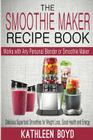 The Smoothie Maker Recipe Book: Delicious Superfood Smoothies for Weight Loss, Good Health and Energy - Works with Any Personal Blender or Smoothie Ma Cover Image