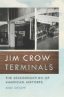 Jim Crow Terminals: The Desegregation of American Airports (Politics and Culture in the Twentieth-Century South #22) Cover Image
