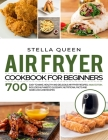 Air Fryer Cookbook for Beginners: 700 Easy to make, Healthy and Delicious Air Fryer Recipes, #2020 edition. Includes Alphabetic Glossary, Nutritional Cover Image