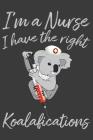 I'm a Nurse I Have The Right Koalafications: Cute and Funny Nurses Notebook Cover Image