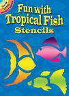 Fun with Tropical Fish Stencils (Dover Little Activity Books) Cover Image