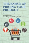 The Basics Of Pricing Your Product: Practical Guide On All Aspects Of Selling On E-Commerce: Private Labeled Products Cover Image