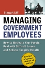 Managing Government Employees: How to Motivate Your People, Deal with Difficult Issues, and Achieve Tangible Results Cover Image