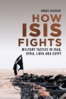 How Isis Fights: Military Tactics in Iraq, Syria, Libya and Egypt Cover Image
