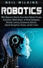 Robotics: What Beginners Need to Know about Robotic Process Automation, Mobile Robots, Artificial Intelligence, Machine Learning Cover Image
