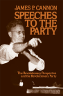 Speeches to the Party: The Revolutionary Perspective and the Revolutionary Party Cover Image