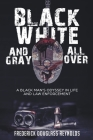 Black, White, and Gray All Over: A Black Man's Odyssey in Life and Law Enforcement Cover Image