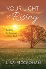 Your Light is Rising: Kindling the Courage of Your Soul Cover Image