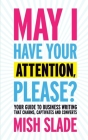 May I Have Your Attention, Please? Your Guide to Business Writing That Charms, Captivates and Converts Cover Image