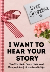 Dear Grandma. I Want To Hear Your Story: A Guided Memory Journal to Share The Stories, Memories and Moments That Have Shaped Grandma's Life 7 x 10 inc Cover Image