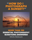 How Do I Photograph a Sunset?: More than 150 essential photography questions answered Cover Image