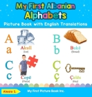 My First Albanian Alphabets Picture Book with English Translations: Bilingual Early Learning & Easy Teaching Albanian Books for Kids Cover Image
