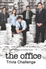 The Office Trivia Challenge: Learn About The Life In Office and Lot of Funny Facts: The Office Quiz Book Cover Image
