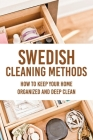 Swedish Cleaning Methods: How To Keep Your Home Organized And Deep Clean: 30 Day House Cleaning Challenge Cover Image