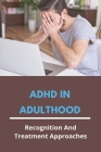 ADHD In Adulthood: Recognition And Treatment Approaches: Adults With Adhd Cover Image